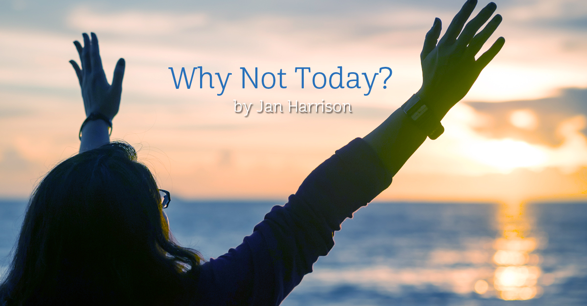 Why Not Today?