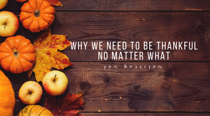 Why We Need to Be Thankful No Matter What