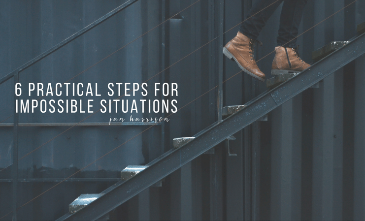 6 Practical Steps for Impossible Situations